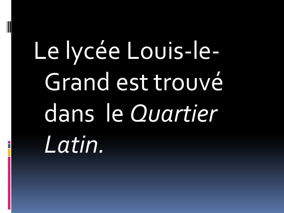 Le lycée Louis-le- Grand est trouvé dans le Quartier Latin.