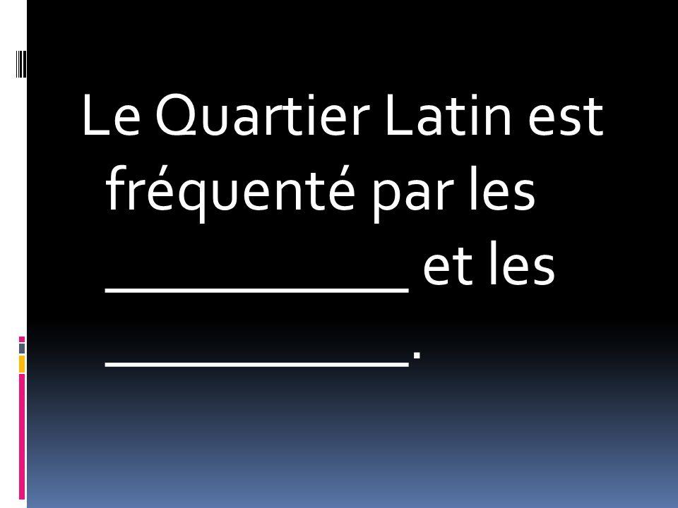 Le Quartier Latin est fréquenté par les __________ et les __________.