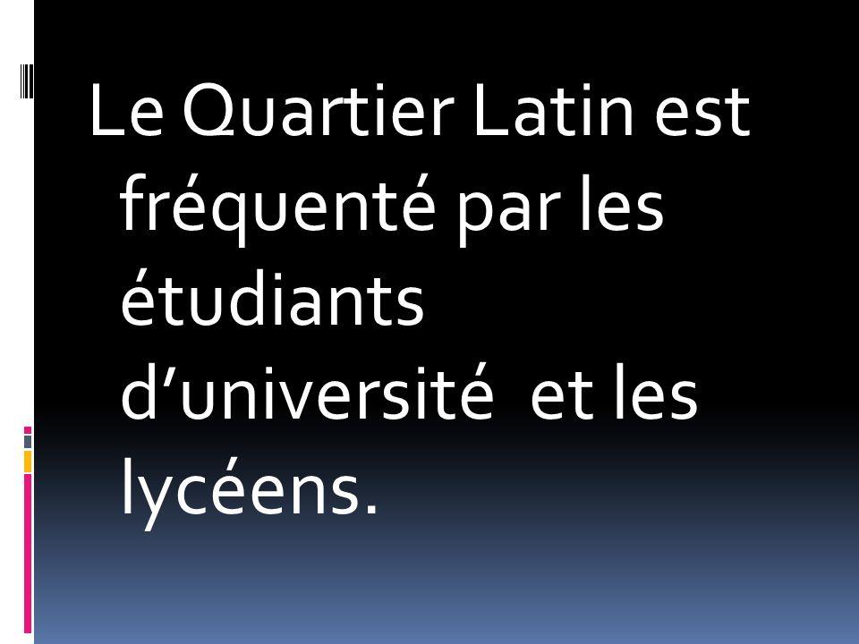 Le Quartier Latin est fréquenté par les étudiants duniversité et les lycéens.