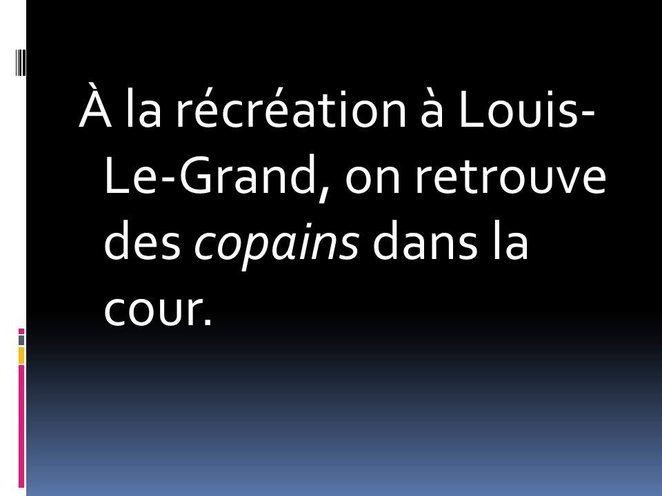 À la récréation à Louis- Le-Grand, on retrouve des copains dans la cour.