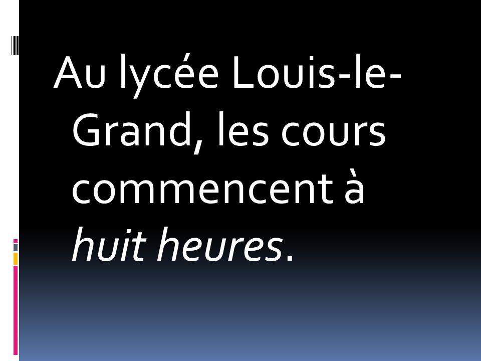 Au lycée Louis-le- Grand, les cours commencent à huit heures.