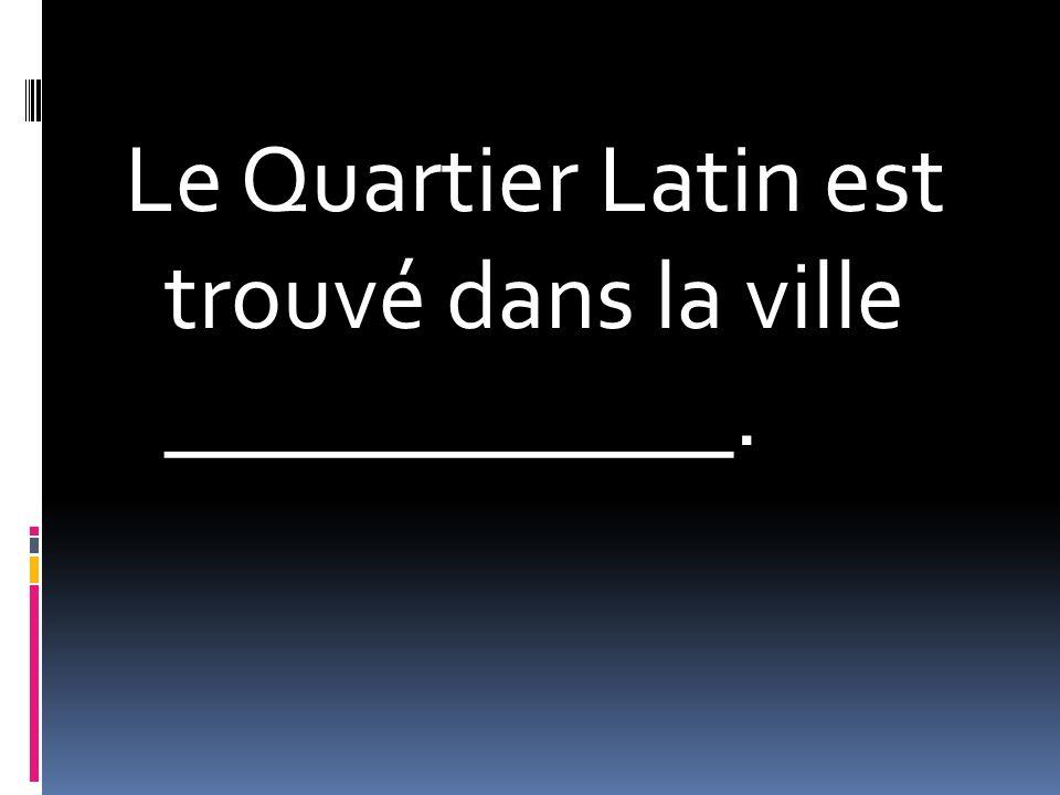 Le Quartier Latin est trouvé dans la ville ____________.