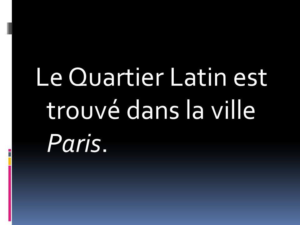 Le Quartier Latin est trouvé dans la ville Paris.