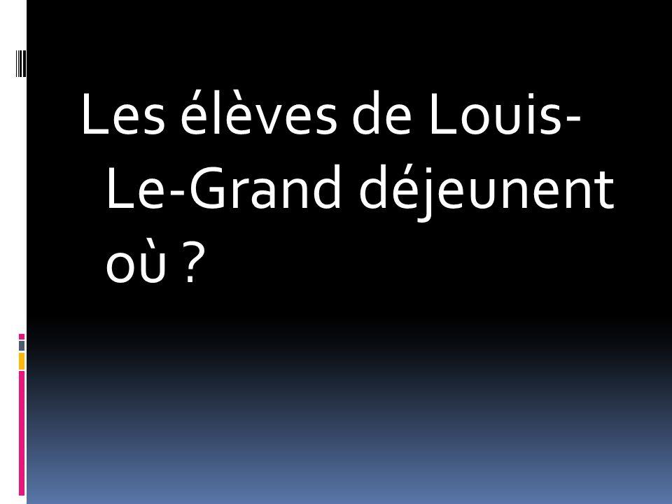 Les élèves de Louis- Le-Grand déjeunent où