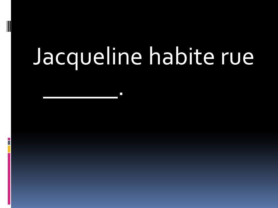 Jacqueline habite rue ______.