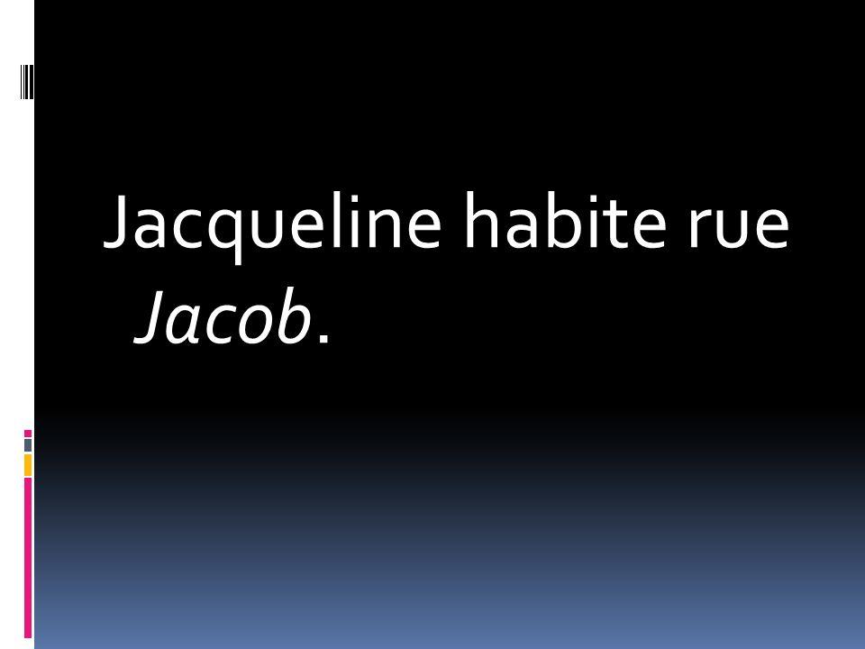 Jacqueline habite rue Jacob.