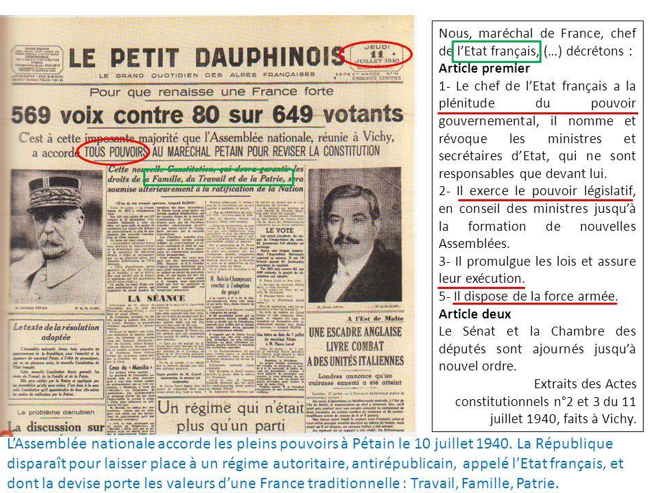 Nous, maréchal de France, chef de lEtat français, (…) décrétons : Article premier 1- Le chef de lEtat français a la plénitude du pouvoir gouvernementa