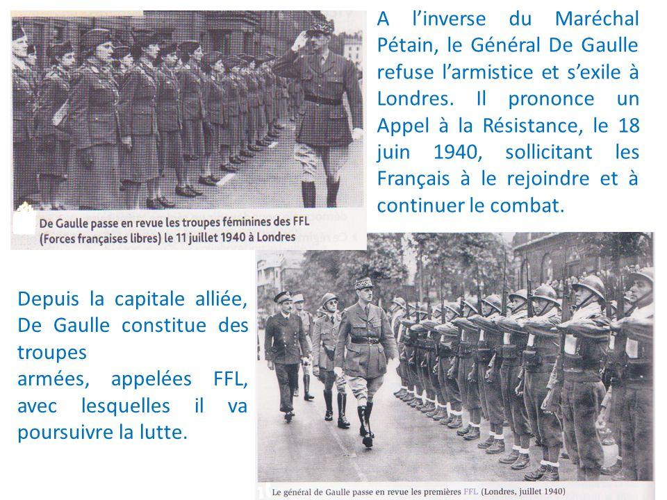 A linverse du Maréchal Pétain, le Général De Gaulle refuse larmistice et sexile à Londres. Il prononce un Appel à la Résistance, le 18 juin 1940, soll