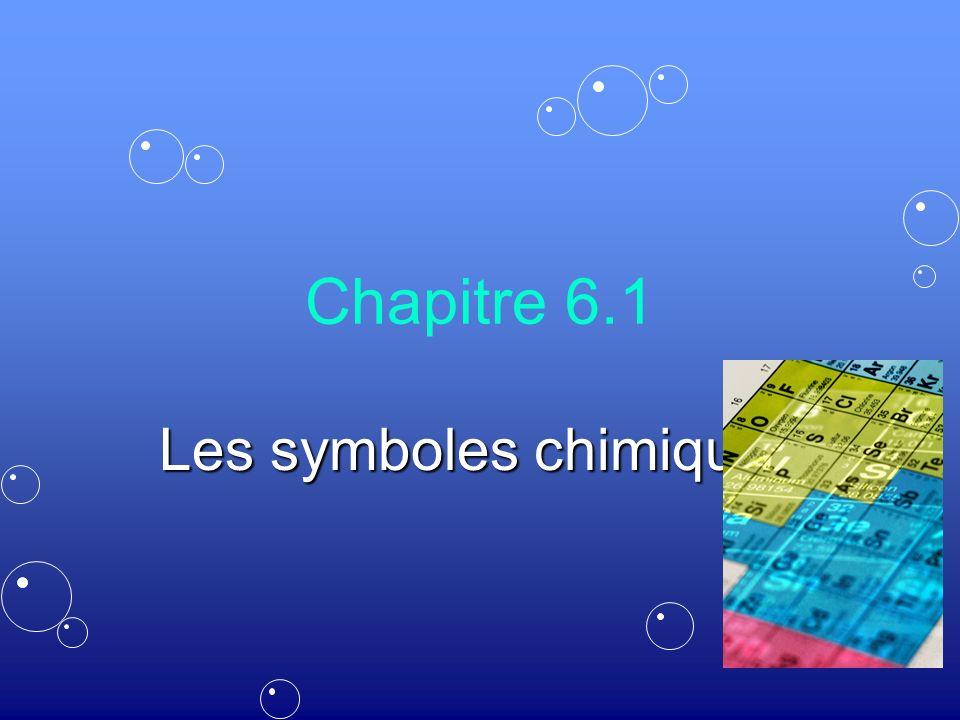 Chapitre 6.1 Les symboles chimiques