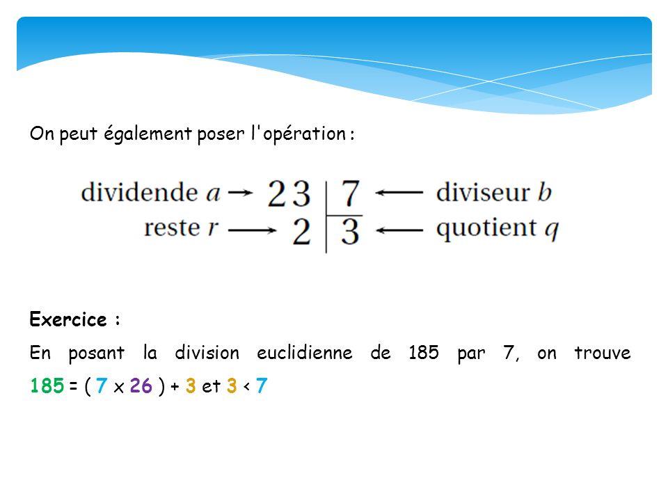 On peut également poser l'opération : Exercice : En posant la division euclidienne de 185 par 7, on trouve 185 = ( 7 x 26 ) + 3 et 3 < 7