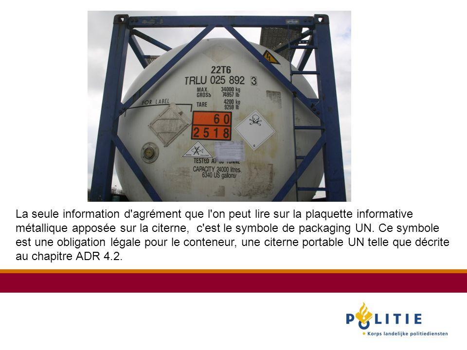 La seule information d agrément que l on peut lire sur la plaquette informative métallique apposée sur la citerne, c est le symbole de packaging UN.
