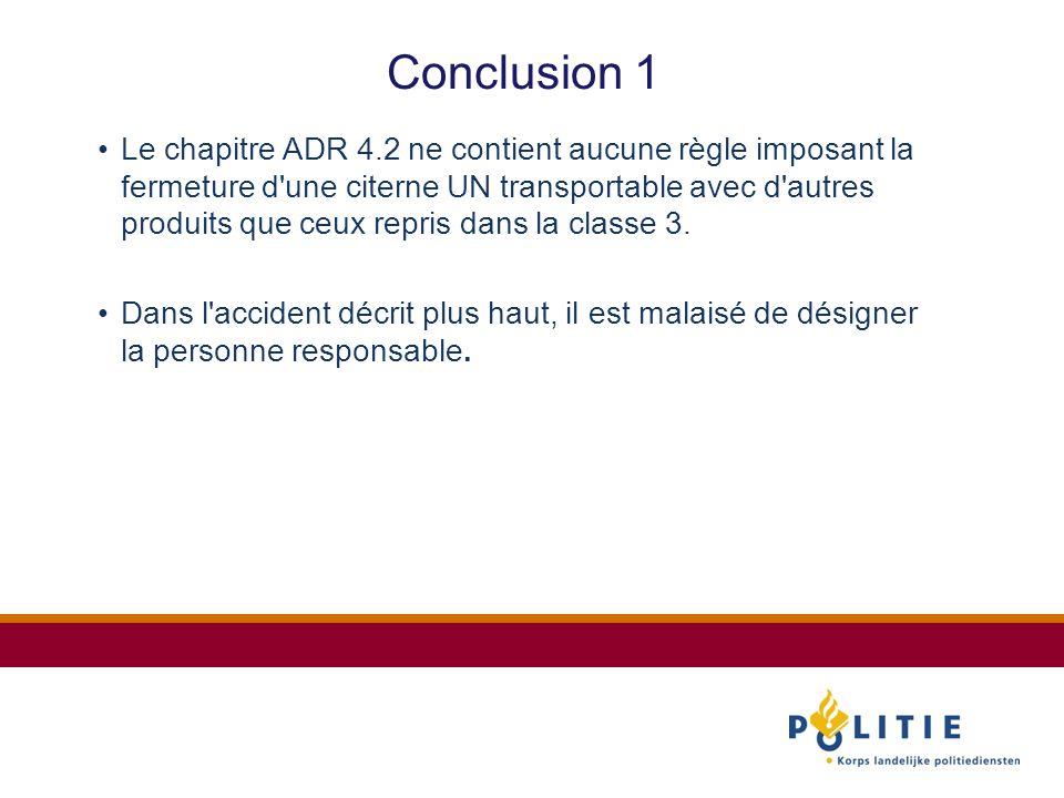 Conclusion 1 Le chapitre ADR 4.2 ne contient aucune règle imposant la fermeture d une citerne UN transportable avec d autres produits que ceux repris dans la classe 3.