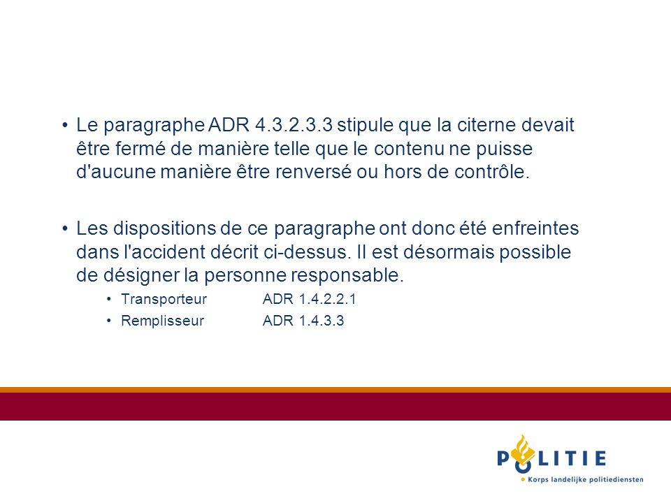 Le paragraphe ADR 4.3.2.3.3 stipule que la citerne devait être fermé de manière telle que le contenu ne puisse d aucune manière être renversé ou hors de contrôle.