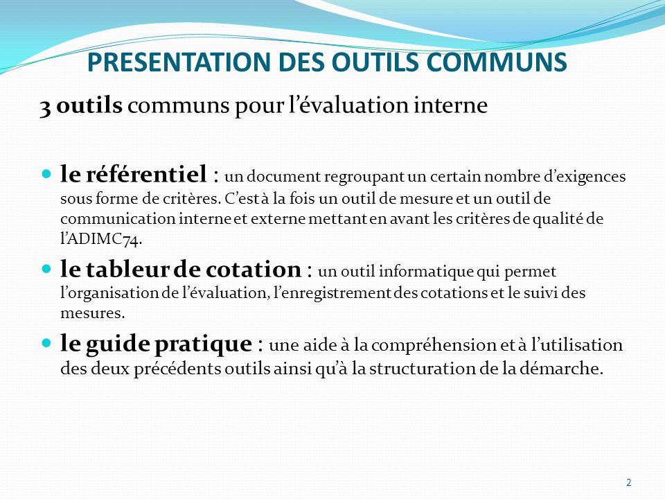PRESENTATION DES OUTILS COMMUNS 3 outils communs pour lévaluation interne le référentiel : un document regroupant un certain nombre dexigences sous forme de critères.