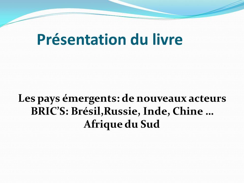 Présentation du livre Les pays émergents: de nouveaux acteurs BRICS: Brésil,Russie, Inde, Chine … Afrique du Sud