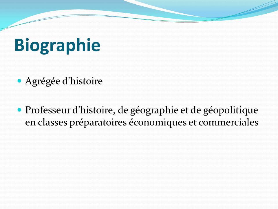 Biographie Agrégée dhistoire Professeur dhistoire, de géographie et de géopolitique en classes préparatoires économiques et commerciales