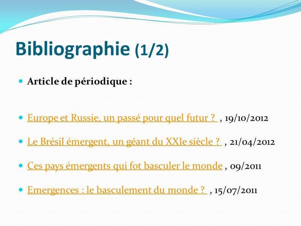 Bibliographie (1/2) Article de périodique : Europe et Russie, un passé pour quel futur ?, 19/10/2012 Europe et Russie, un passé pour quel futur ? Le B