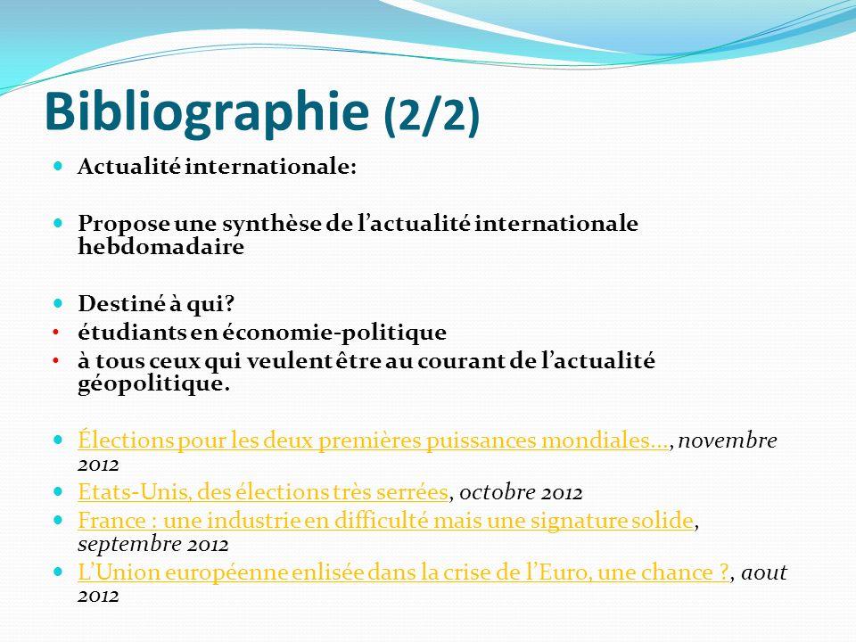 Bibliographie (2/2) Actualité internationale: Propose une synthèse de lactualité internationale hebdomadaire Destiné à qui? étudiants en économie-poli