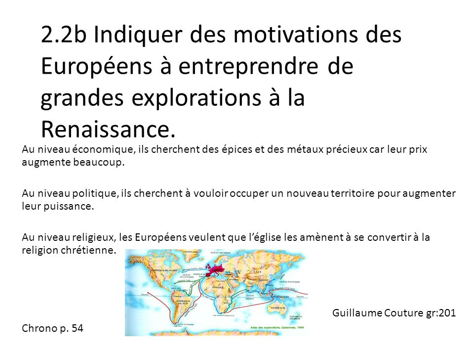 2.2b Indiquer des motivations des Européens à entreprendre de grandes explorations à la Renaissance. Au niveau économique, ils cherchent des épices et