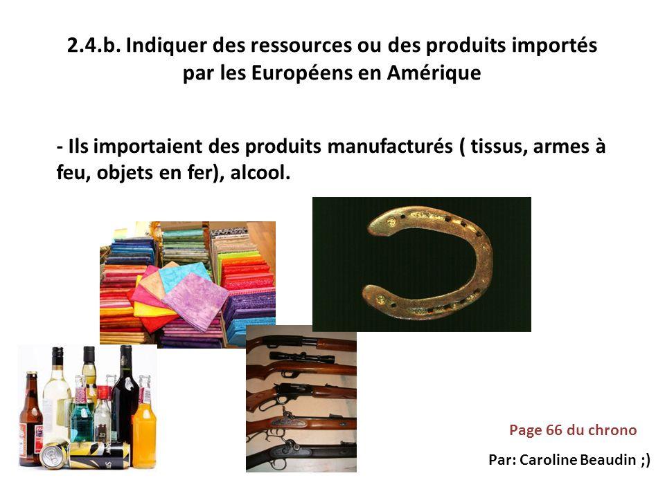 2.4.b. Indiquer des ressources ou des produits importés par les Européens en Amérique - Ils importaient des produits manufacturés ( tissus, armes à fe