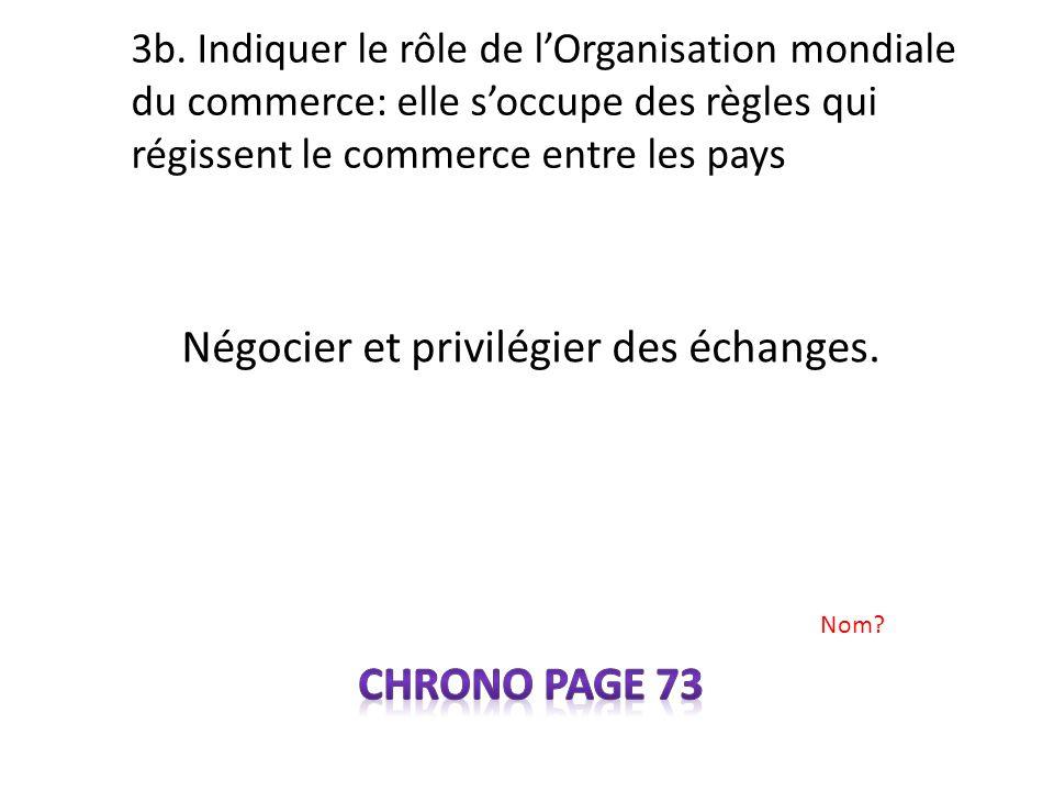 3b. Indiquer le rôle de lOrganisation mondiale du commerce: elle soccupe des règles qui régissent le commerce entre les pays Nom?