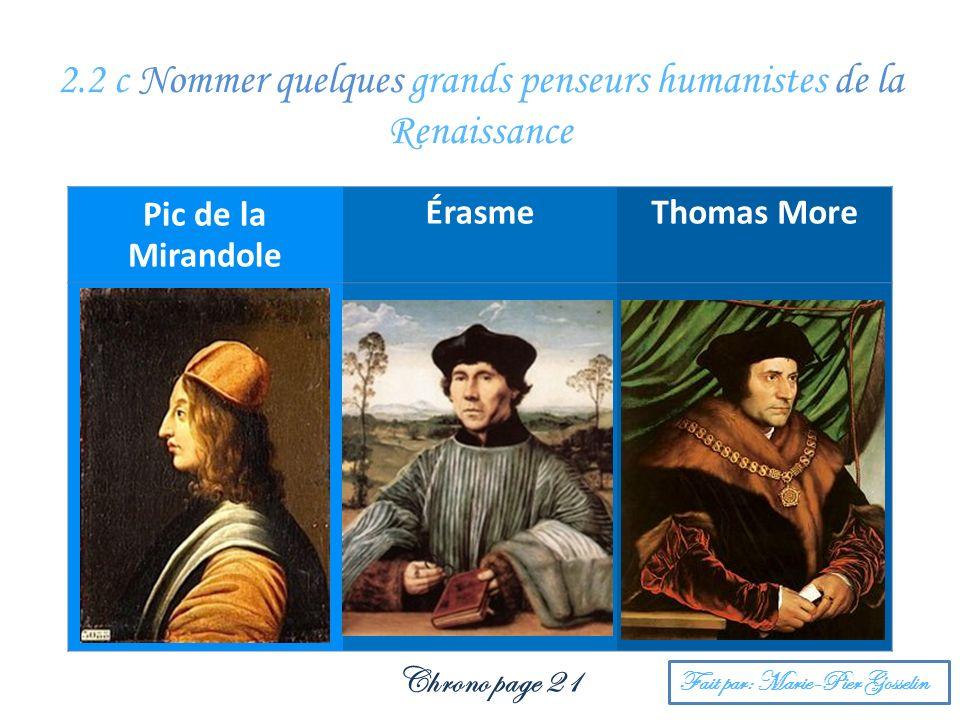 2.2 c Nommer quelques grands penseurs humanistes de la Renaissance Pic de la Mirandole ÉrasmeThomas More Chrono page 21 Fait par: Marie-Pier Gosselin