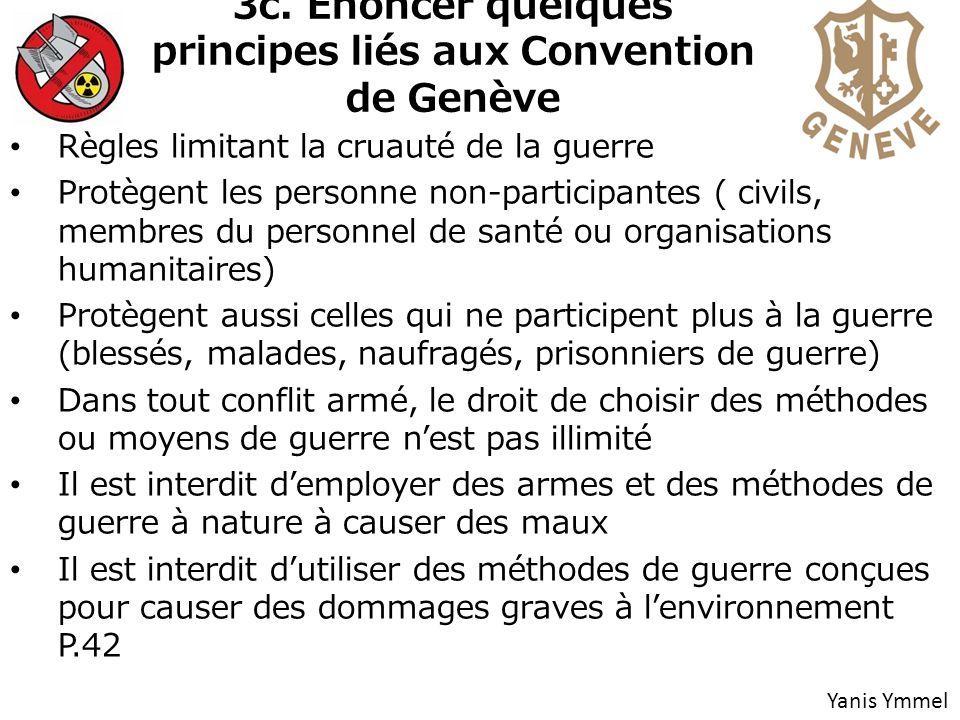 3c. Énoncer quelques principes liés aux Convention de Genève Règles limitant la cruauté de la guerre Protègent les personne non-participantes ( civils