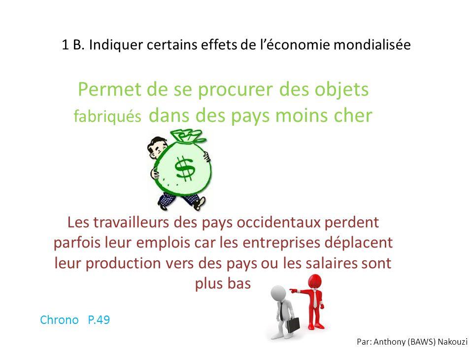 1 B. Indiquer certains effets de léconomie mondialisée Permet de se procurer des objets fabriqués dans des pays moins cher Les travailleurs des pays o
