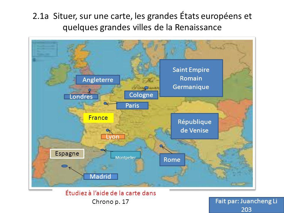 Espagne Madrid France Lyon Montpelier Paris Angleterre Londres République de Venise Saint Empire Romain Germanique Rome Cologne 2.1a Situer, sur une c