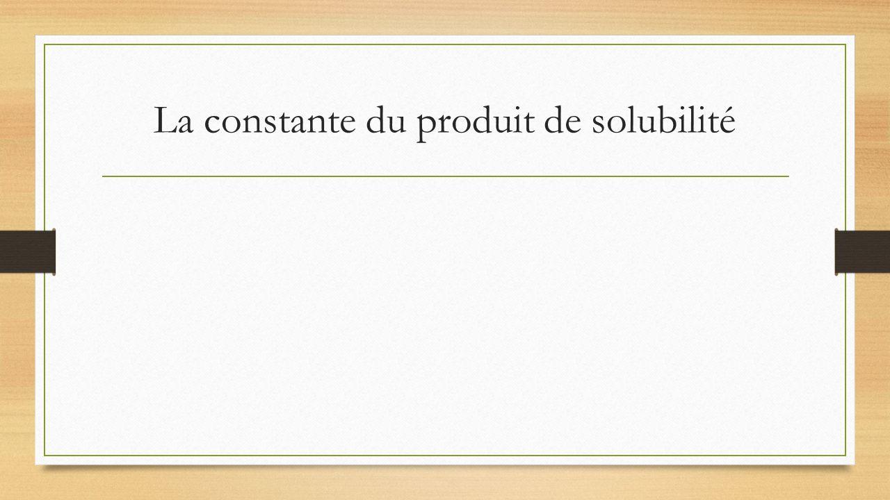 La constante du produit de solubilité