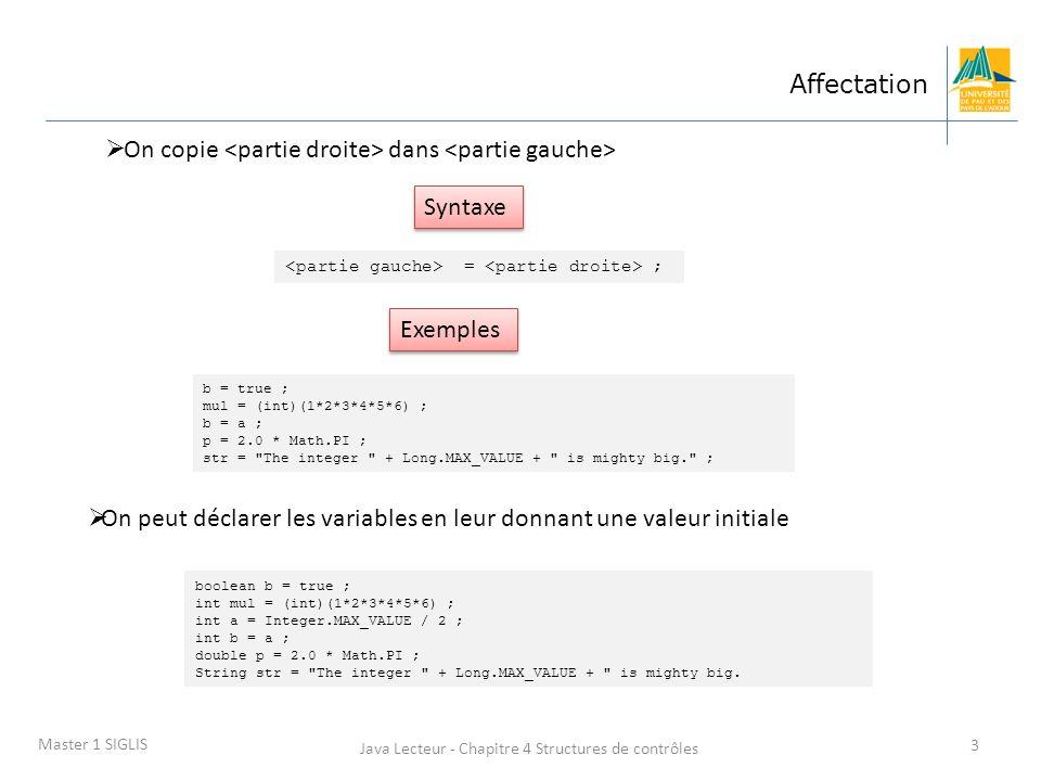 Java Lecteur - Chapitre 4 Structures de contrôles 4 Master 1 SIGLIS Opérateurs arithmétiques +, -, /, *, % : addition, soustraction, division, multiplication, modulo public class OperateursArithmetiques { public static void main(String[] args) { int ii = 1; int ij = 5 ; int ik = 12 ; double k = 3.1416 ; ; System.out.println( ii : + ii); System.out.println( ij : + ij); System.out.println( ik : + ik); System.out.println( ( ik / ( ij + ii ) : + ( ik / ( ij + ii ))); System.out.println( ( (3*ik) % ( ij + (2*ii) ) : + ( (3*ik) % ( ij + (2*ii) ))); System.out.println( (ii + k) : + (ii + k)); } ii : 1 ij : 5 ik : 12 ( ik / ( ij + ii ) : 2 ( (3*ik) % ( ij + (2*ii) ) : 1 (ii + k) : 4.1416 Résultat: