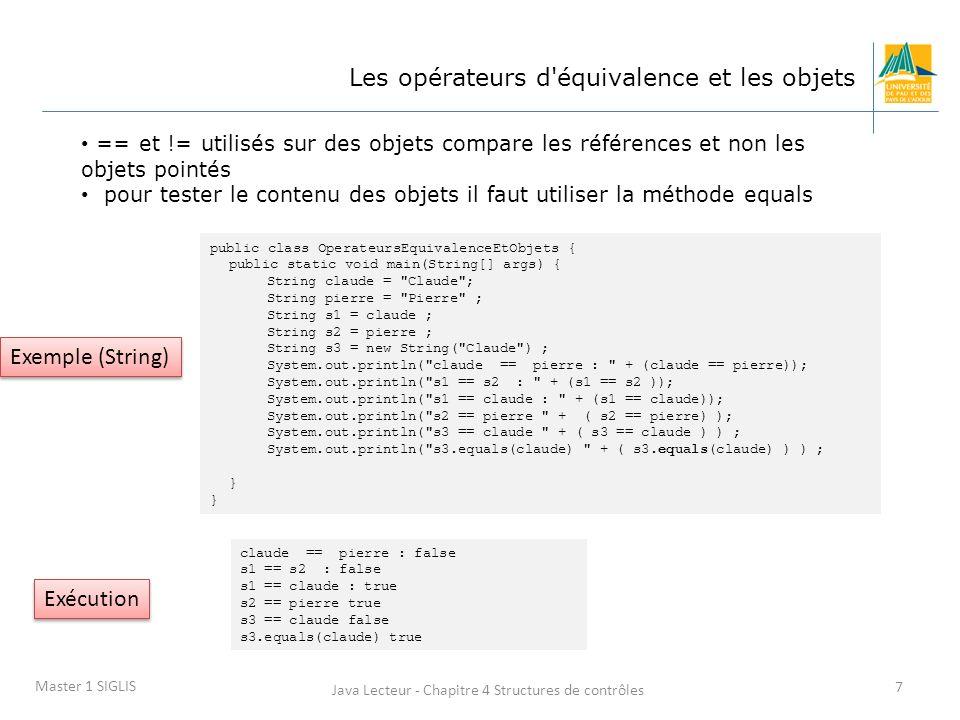 Java Lecteur - Chapitre 4 Structures de contrôles 8 Master 1 SIGLIS Les opérateurs logiques Les opérateurs logiques créent un résultat de type boolean: true ou false &&,   , .
