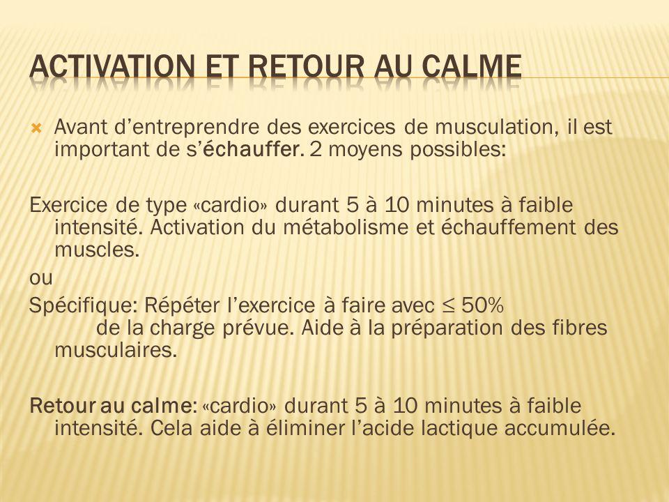 Avant dentreprendre des exercices de musculation, il est important de séchauffer. 2 moyens possibles: Exercice de type «cardio» durant 5 à 10 minutes