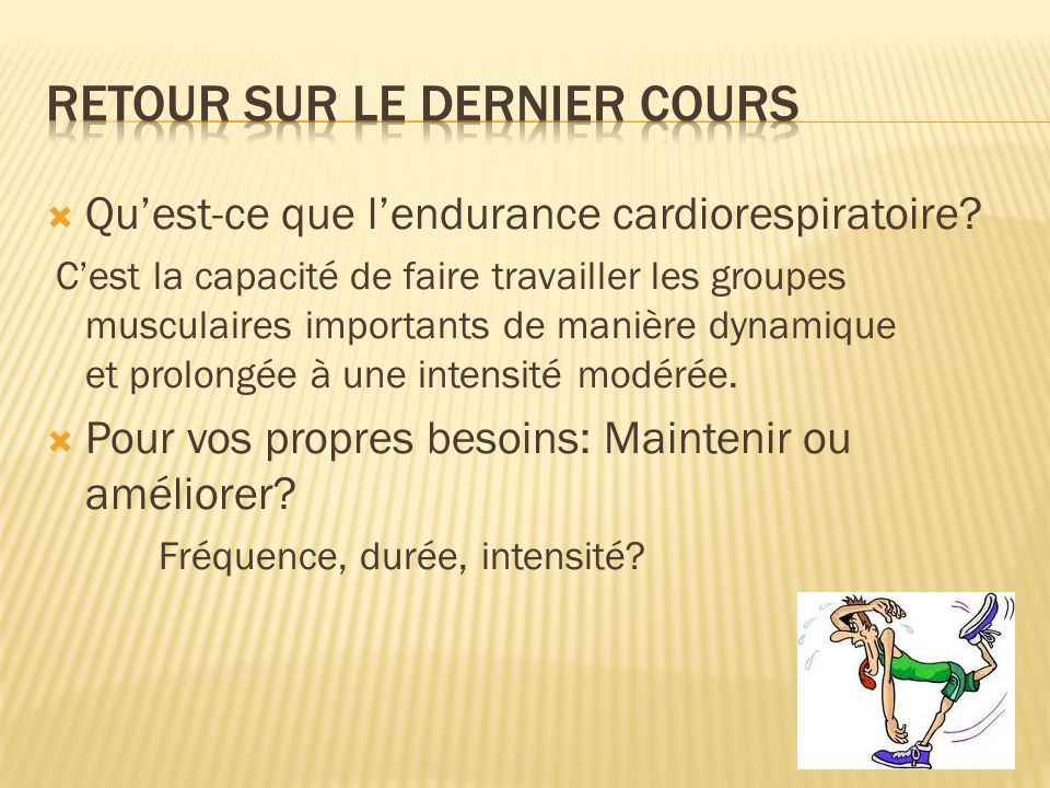 Quest-ce que lendurance cardiorespiratoire? Cest la capacité de faire travailler les groupes musculaires importants de manière dynamique et prolongée