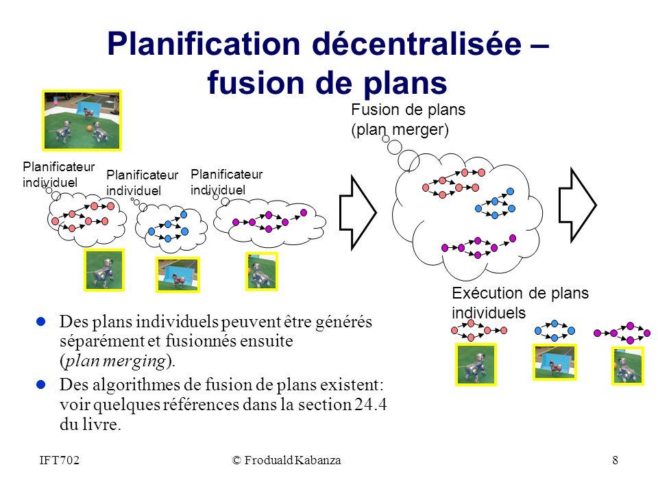 Planification décentralisée – fusion de plans l Des plans individuels peuvent être générés séparément et fusionnés ensuite (plan merging). l Des algor