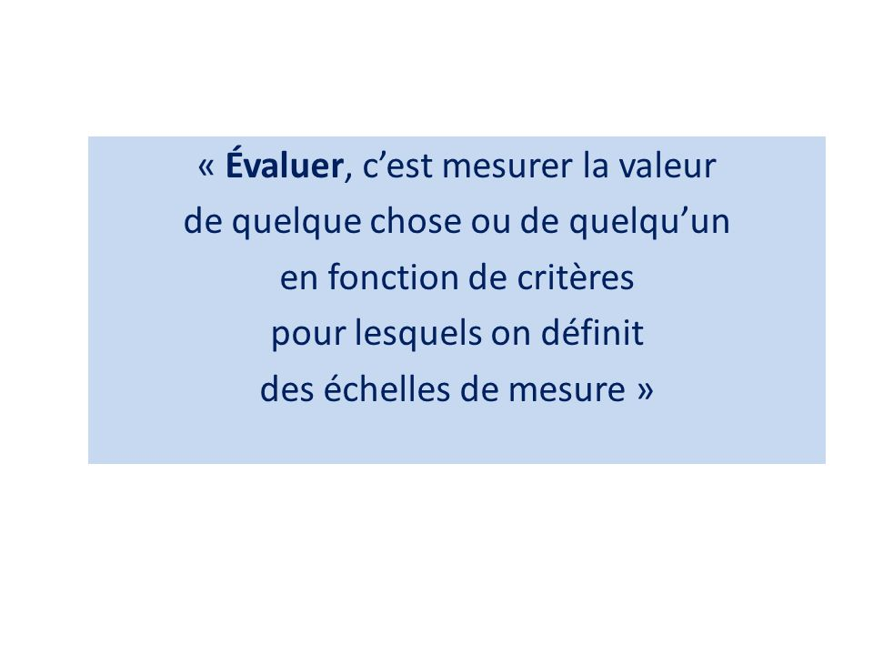 On distingue généralement : - lévaluation diagnostique ou prédictive - lévaluation formative - lévaluation sommative ou certificative