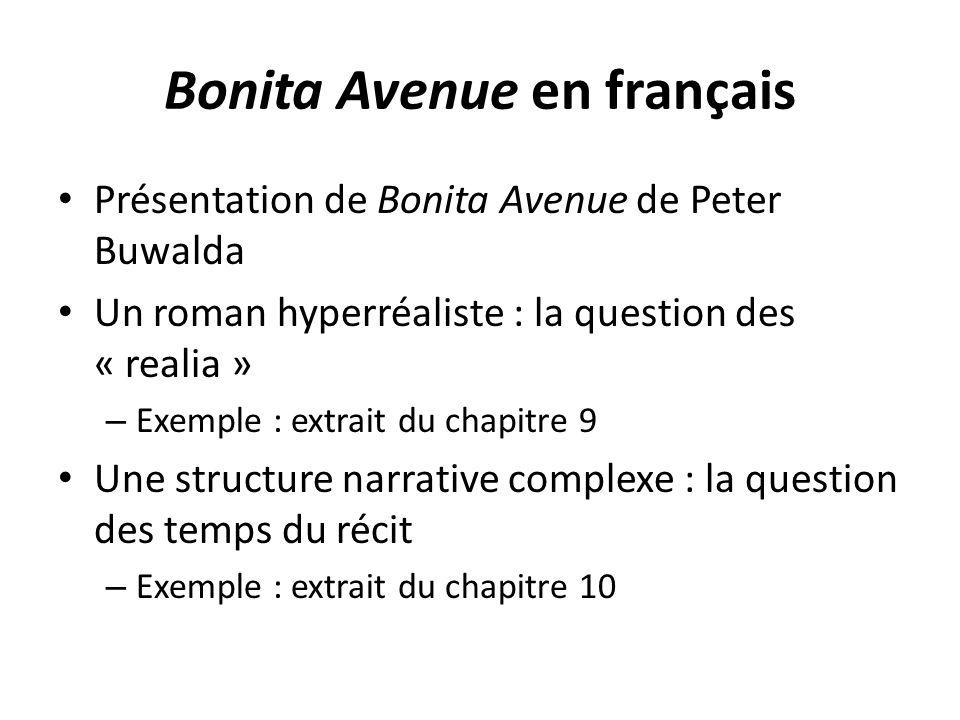 Bonita Avenue en français Présentation de Bonita Avenue de Peter Buwalda Un roman hyperréaliste : la question des « realia » – Exemple : extrait du chapitre 9 Une structure narrative complexe : la question des temps du récit – Exemple : extrait du chapitre 10