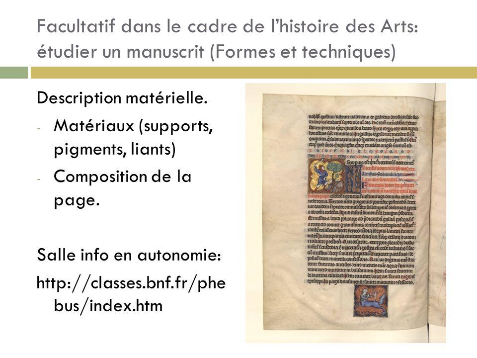 Facultatif dans le cadre de lhistoire des Arts: étudier un manuscrit (Formes et techniques) Description matérielle. - Matériaux (supports, pigments, l