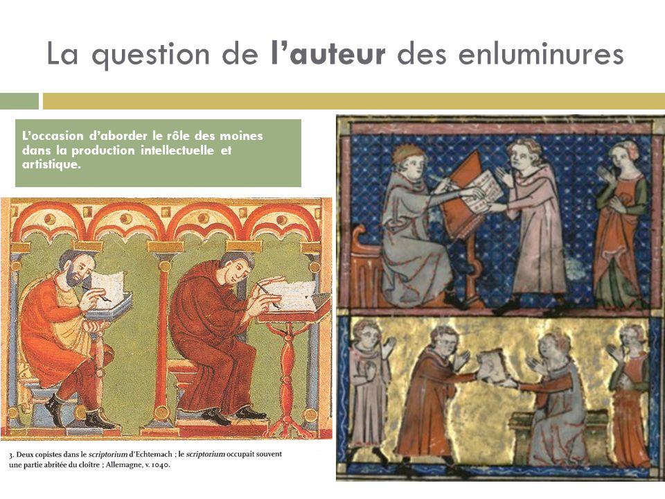 La question de lauteur des enluminures Loccasion daborder le rôle des moines dans la production intellectuelle et artistique.