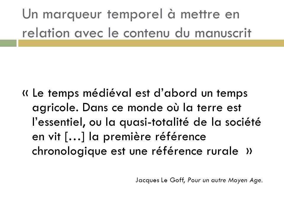 Un marqueur temporel à mettre en relation avec le contenu du manuscrit « Le temps médiéval est dabord un temps agricole. Dans ce monde où la terre est