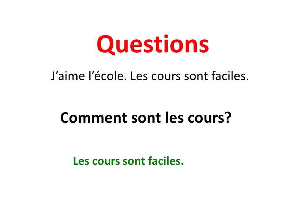 Questions Jaime lécole. Les cours sont faciles. Comment sont les cours? Les cours sont faciles.