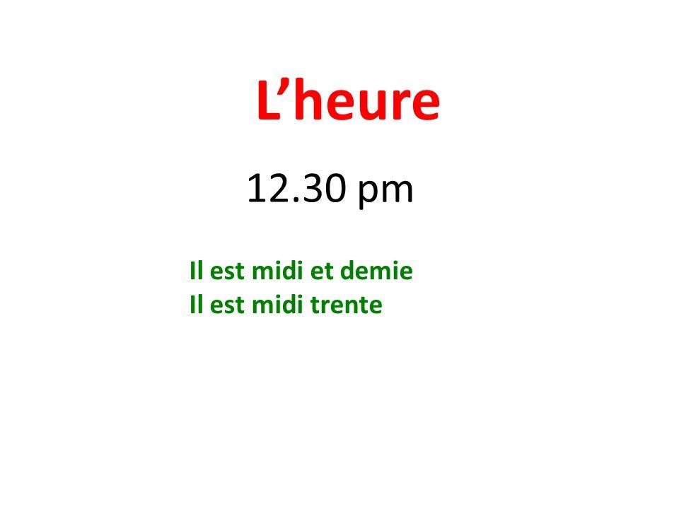 Lheure 12.30 pm Il est midi et demie Il est midi trente