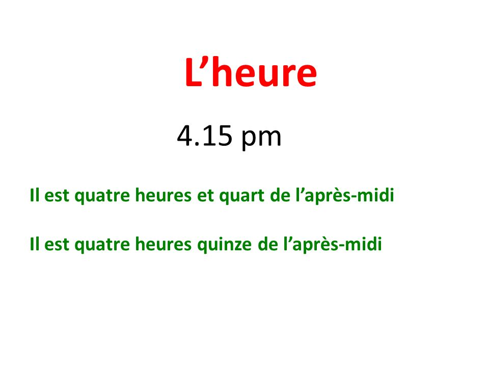 Lheure 4.15 pm Il est quatre heures et quart de laprès-midi Il est quatre heures quinze de laprès-midi