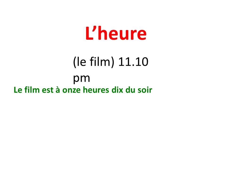 Lheure (le film) 11.10 pm Le film est à onze heures dix du soir