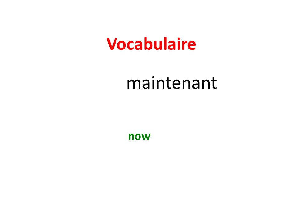 Vocabulaire maintenant now
