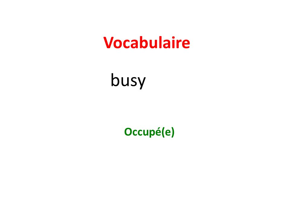 Vocabulaire busy Occupé(e)