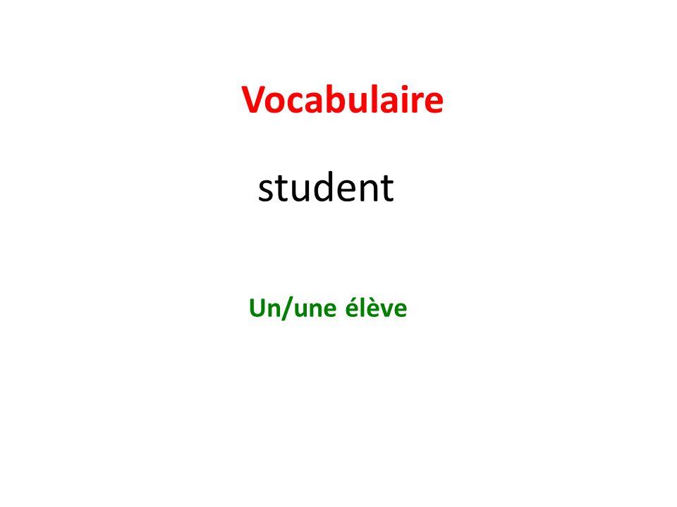 Vocabulaire student Un/une élève