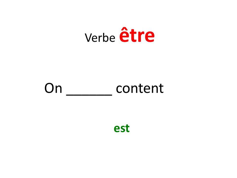 Verbe être On ______ content est