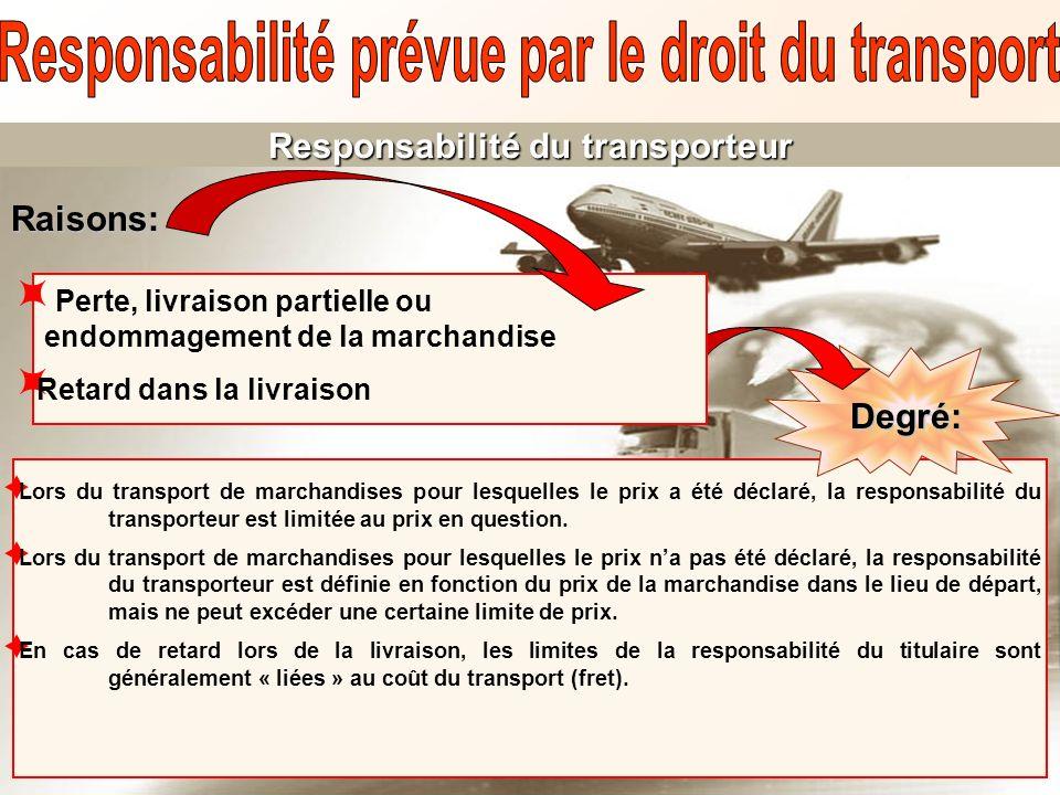Responsabilité du transporteur Lors du transport de marchandises pour lesquelles le prix a été déclaré, la responsabilité du transporteur est limitée