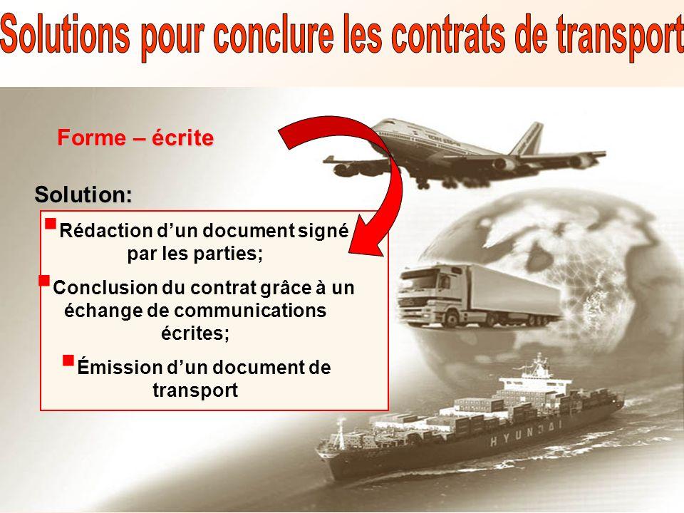 Forme – écrite Solution: Rédaction dun document signé par les parties; Conclusion du contrat grâce à un échange de communications écrites; Émission du